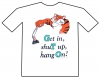 "GTO T-Shirt  ""Get in shuT up hang On"""